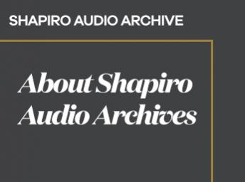About the Shapiro Audio Archives